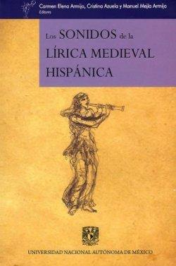 Los sonidos de la lírica medieval hispánica - UNAM, 2013